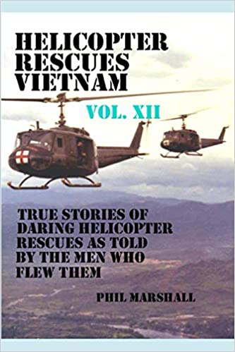 Vietnam Haelicopter Rescues Vol XII Phil Marshall